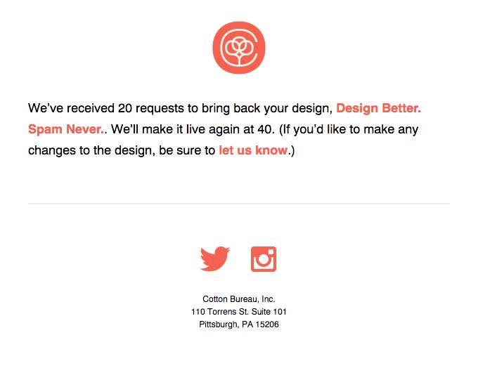 "We've received 20 requests to bring back your design ""Design Better. Spam Never."""